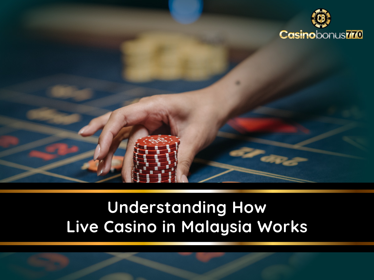 Understanding How Live Casino in Malaysia Works