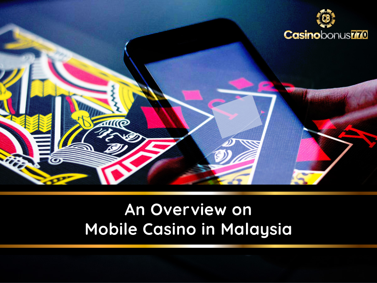 An Overview on Mobile Casino in Malaysia