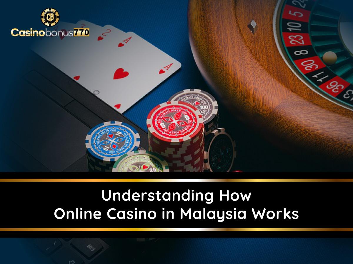 Understanding How Online Casino in Malaysia Works
