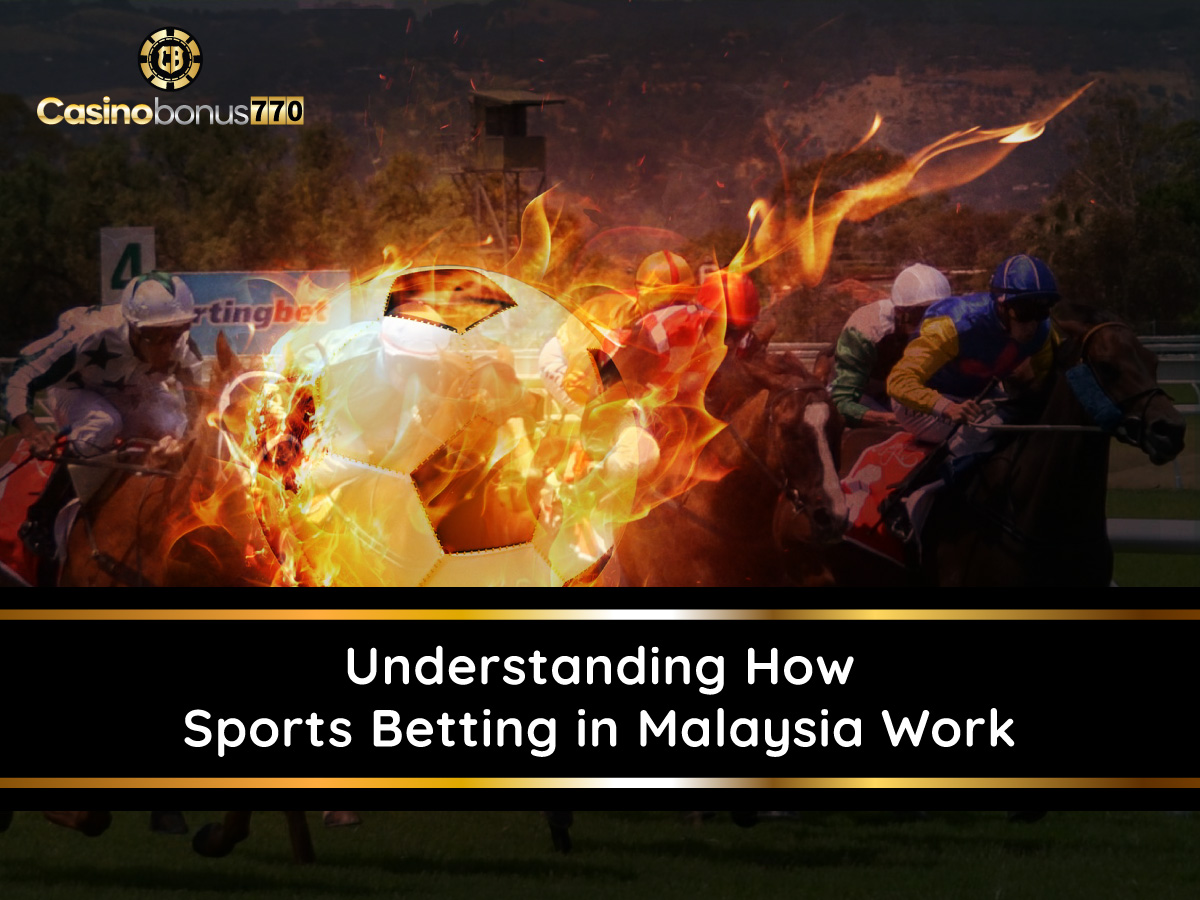 Understanding How Sports Betting In Malaysia Work